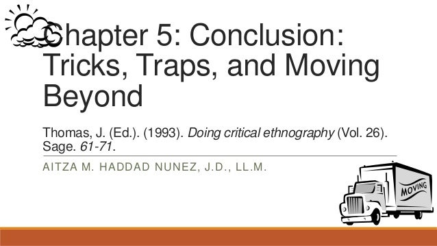 Chapter 5: Conclusion: Tricks, Traps, and Moving Beyond Thomas, J. (Ed.). (1993). Doing critical ethnography (Vol. 26). Sa...