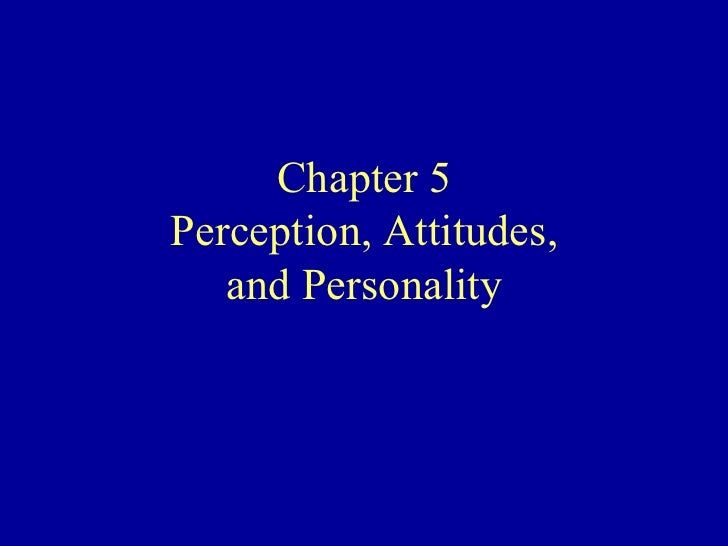 Chapter 5  perception attitude and personality
