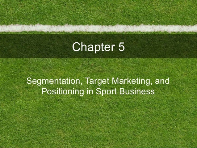 Chapter 5Segmentation, Target Marketing, andPositioning in Sport Business