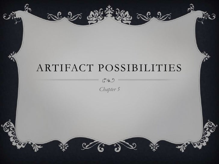 Artifact Possibilities<br />Chapter 5<br />