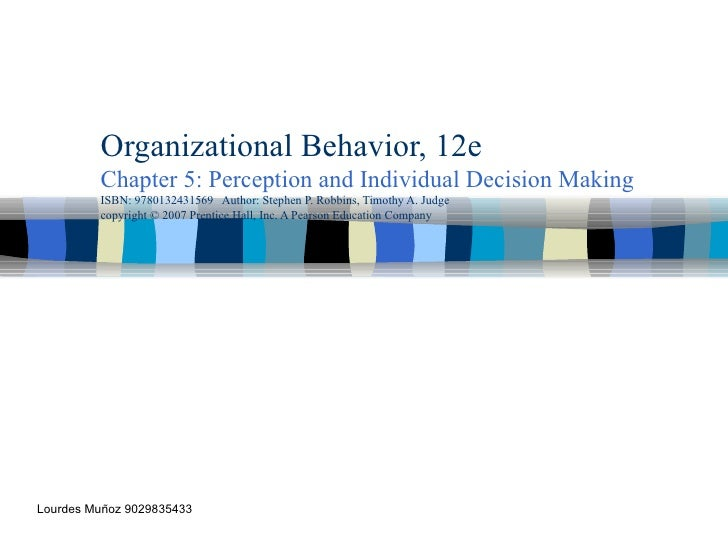 Organizational Behavior, 12e Chapter 5: Perception and Individual Decision Making ISBN: 9780132431569  Author: Stephen P. ...