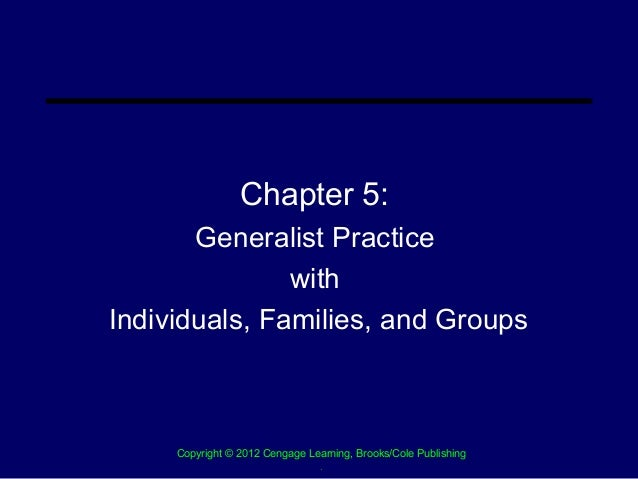 Chapter 5:       Generalist Practice               withIndividuals, Families, and Groups     Copyright © 2012 Cengage Lear...