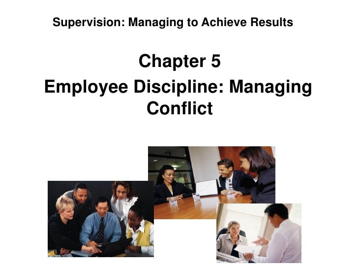 Supervision: Managing to Achieve Results         Chapter 5Employee Discipline: Managing          Conflict
