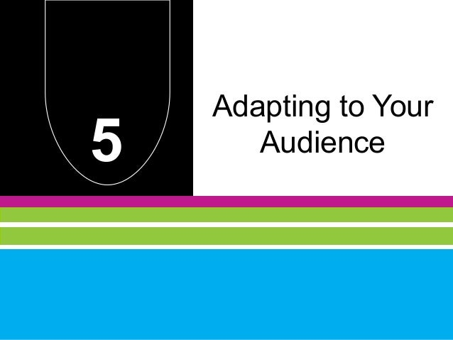 Chapter 5 Adapting to your audience