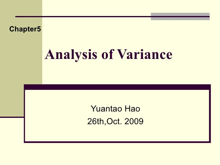Analysis of Variance Yuantao Hao 26th,Oct. 2009 Chapter5