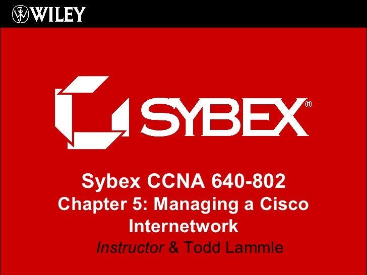 Instructor  & Todd Lammle Sybex CCNA 640-802 Chapter 5: Managing a Cisco Internetwork