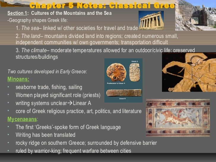 Chapter 5 Notes: Classical GreeceSection 1: Cultures of the Mountains and the Sea-Geography shapes Greek life:   1. The se...