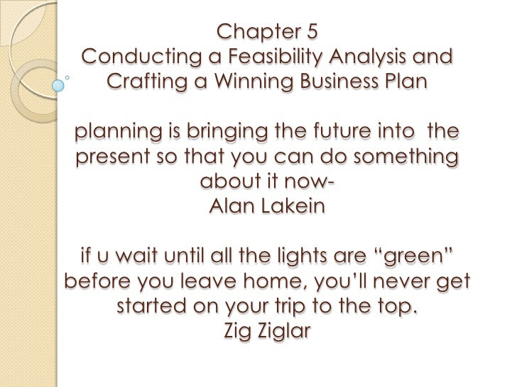 Chapter 5 Conducting a Feasibility Analysis and   Crafting a Winning Business Plan planning is bringing the future into th...
