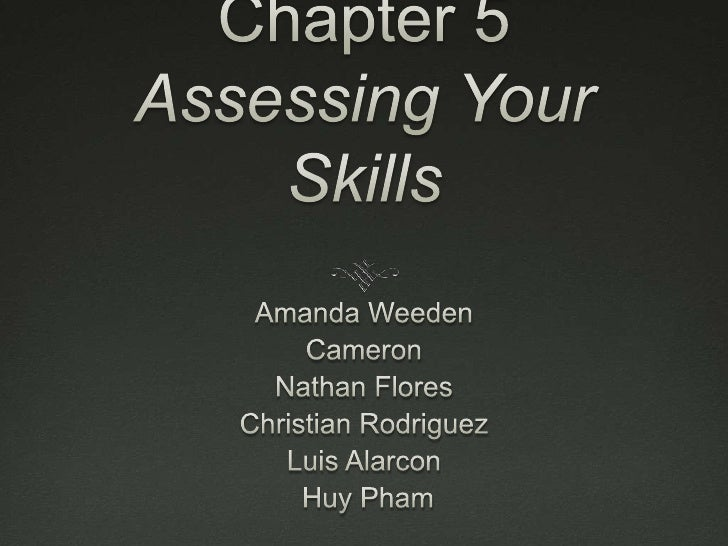 Chapter 5Assessing Your Skills<br />Amanda Weeden<br />Cameron <br />Nathan Flores<br />Christian Rodriguez<br />Luis Alar...