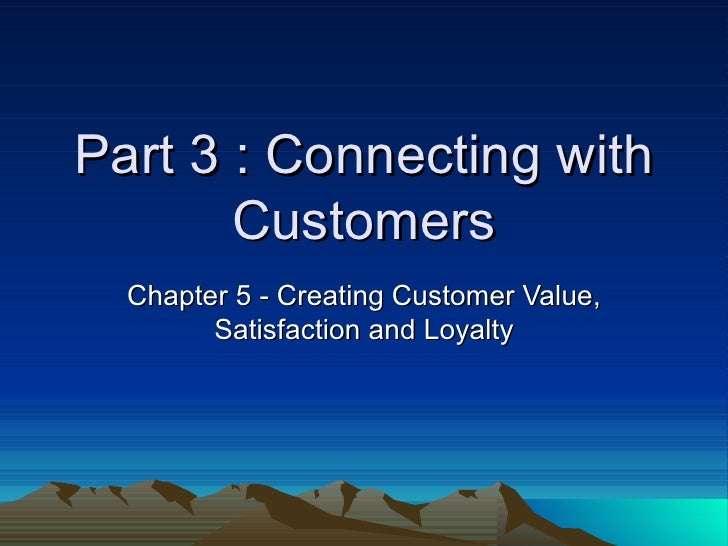 Part 3 : Connecting with Customers Chapter 5 - Creating Customer Value, Satisfaction and Loyalty