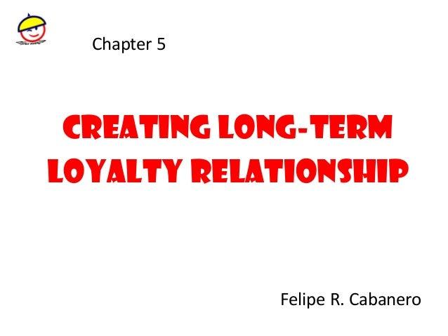 Chapter 5  Creating Long-term Loyalty Relationship  Felipe R. Cabanero