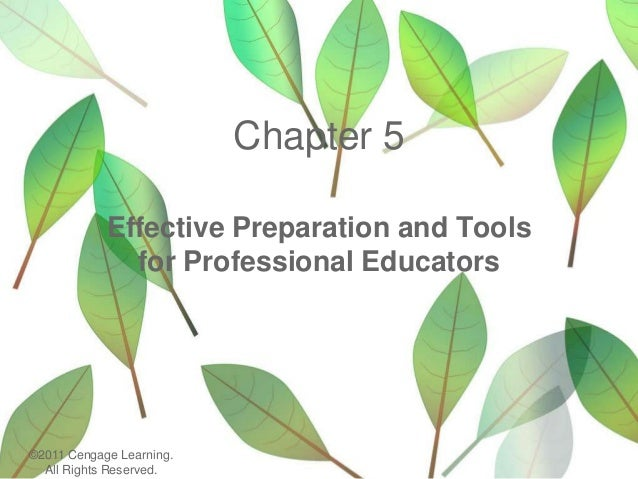 Chapter 5 Effective Preparation and Tools for Professional Educators ©2011 Cengage Learning. All Rights Reserved.