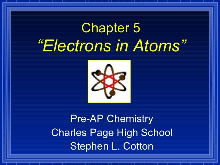 "Chapter 5 ""Electrons in Atoms"" Pre-AP Chemistry Charles Page High School Stephen L. Cotton"