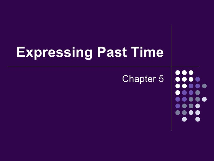 Expressing Past Time Chapter 5