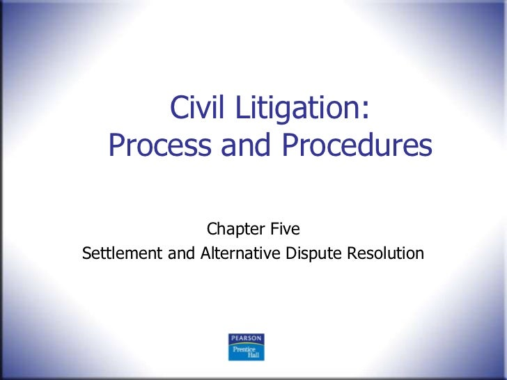 Civil Litigation:   Process and Procedures                Chapter FiveSettlement and Alternative Dispute Resolution