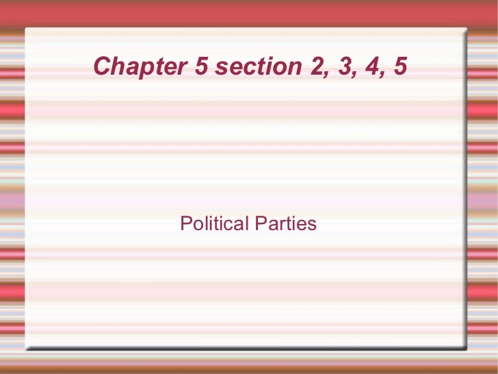 Chapter 5 section 2, 3, 4, 5 Political Parties