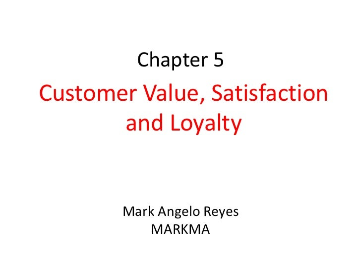 Chapter 5Customer Value, Satisfaction       and Loyalty        Mark Angelo Reyes           MARKMA
