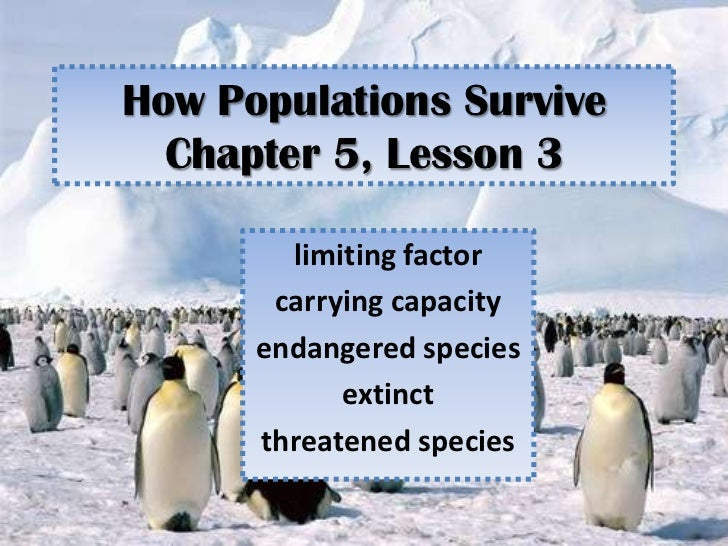 How Populations Survive  Chapter 5, Lesson 3        limiting factor       carrying capacity      endangered species       ...