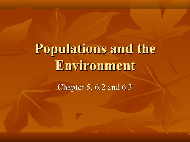 Populations and the Environment Chapter 5, 6.2 and 6.3