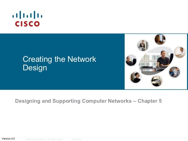 Creating the Network                Design              Designing and Supporting Computer Networks – Chapter 5Version 4.0 ...