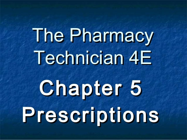 The PharmacyTechnician 4E Chapter 5Prescriptions