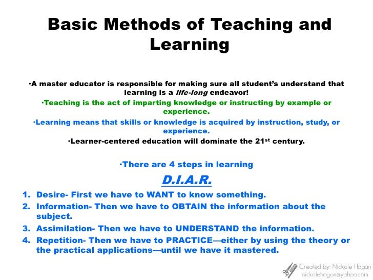 Basic Methods of Teaching and Learning<br /><ul><li>A master educator is responsible for making sure all student's underst...