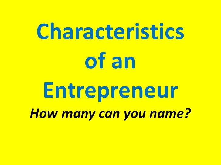 Characteristics of an EntrepreneurHow many can you name?<br />