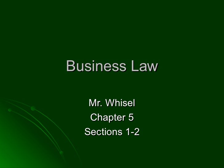 Business Law Mr. Whisel Chapter 5 Sections 1-2