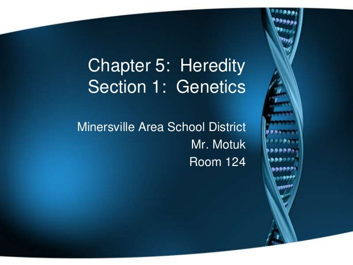 Chapter 5:  HereditySection 1:  Genetics<br />Minersville Area School District<br />Mr. Motuk<br />Room 124<br />
