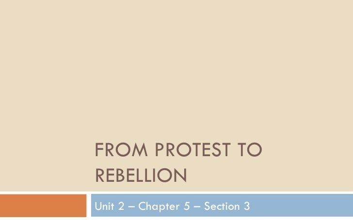 FROM PROTEST TO REBELLION Unit 2 – Chapter 5 – Section 3