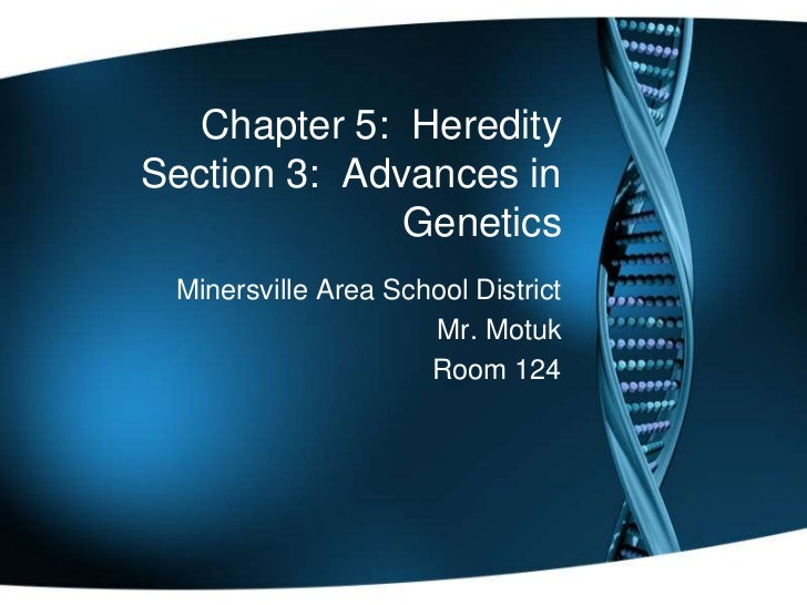 Chapter 5:  HereditySection 3:  Advances in Genetics<br />Minersville Area School District<br />Mr. Motuk<br />Room 124<br />