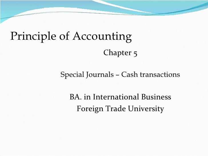 Principle of Accounting                     Chapter 5         Special Journals – Cash transactions           BA. in Intern...