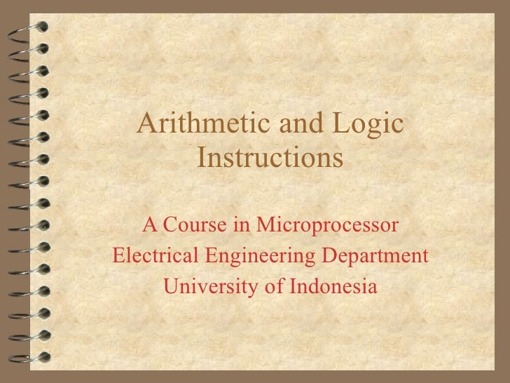 Arithmetic and Logic Instructions A Course in Microprocessor Electrical Engineering Department University of Indonesia