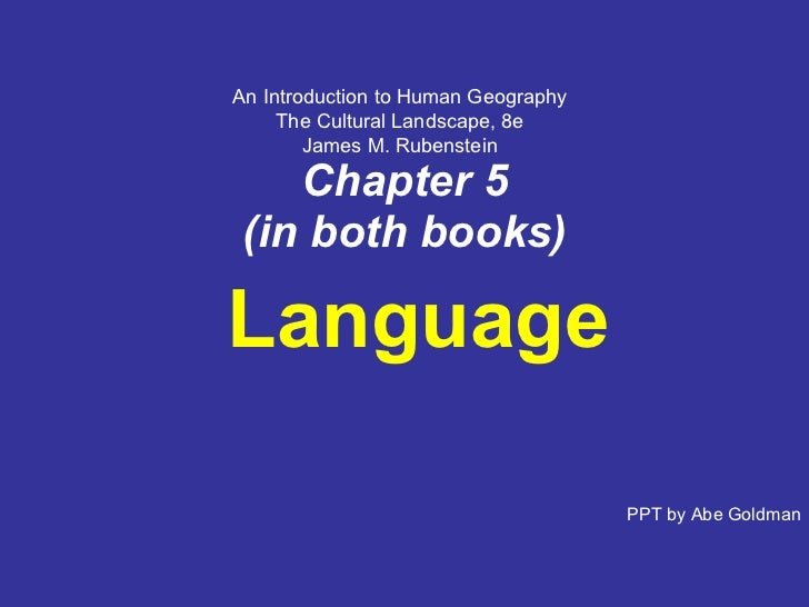 Chapter   5 (in both books) Language PPT by Abe Goldman An Introduction to Human Geography The Cultural Landscape, 8e Jame...