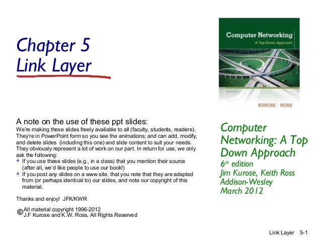 Chapter 5 Link Layer A note on the use of these ppt slides: We're making these slides freely available to all (faculty, st...