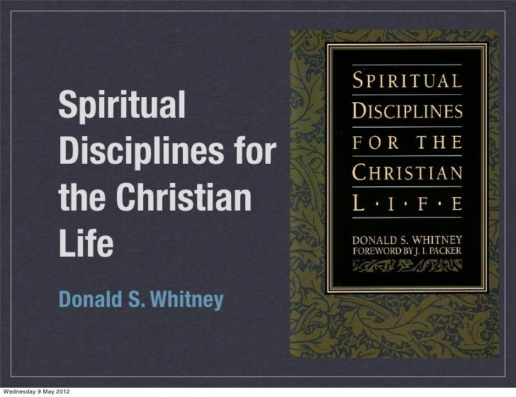 Spiritual                Disciplines for                the Christian                Life                Donald S. Whitney...