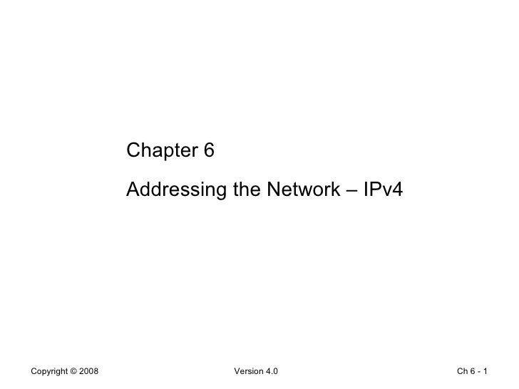 Ch 6 -  Chapter 6 Addressing the Network – IPv4