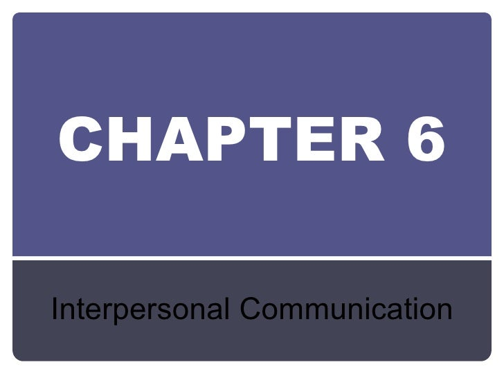 CHAPTER 6 Interpersonal Communication