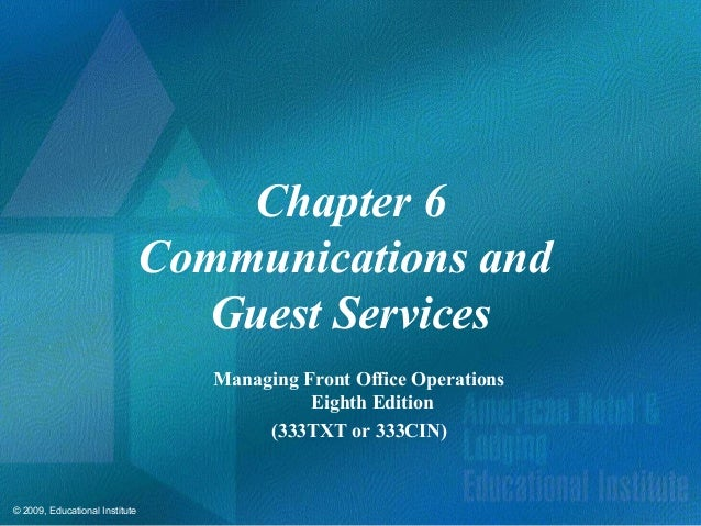 © 2009, Educational Institute Chapter 6 Communications and Guest Services Managing Front Office Operations Eighth Edition ...
