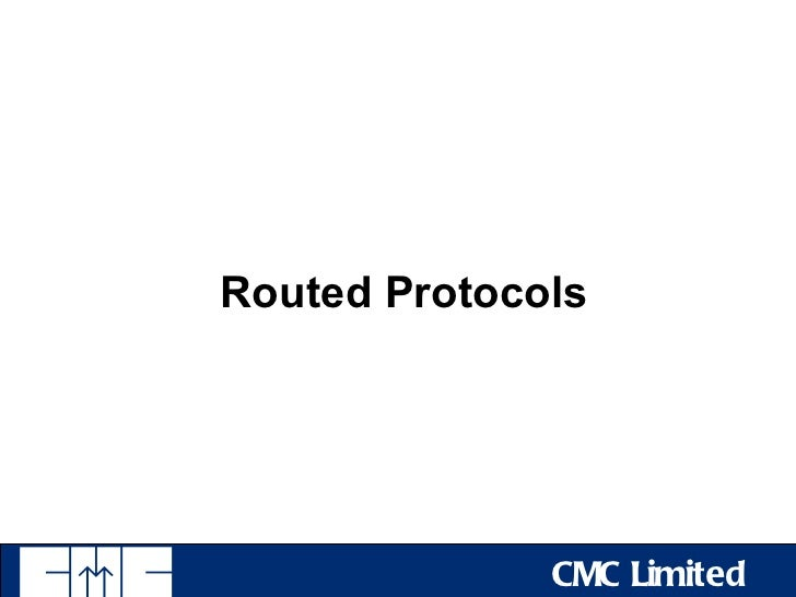 Routed Protocols              CMC Limited