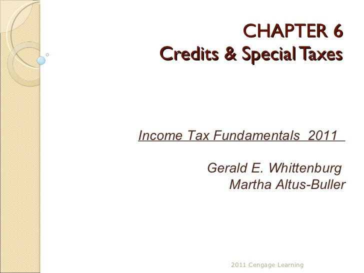 CHAPTER 6 Credits & Special Taxes 2011 Cengage Learning Income Tax Fundamentals  2011  Gerald E. Whittenburg  Martha Altus...