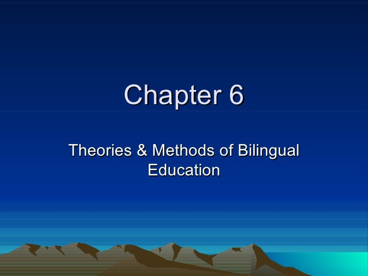 Chapter 6Theories & Methods of Bilingual          Education