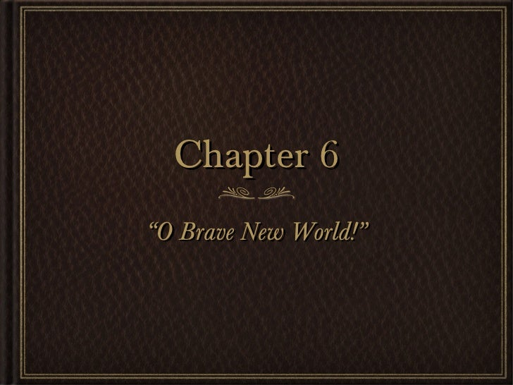 """Chapter 6""""O Brave New World!"""""""