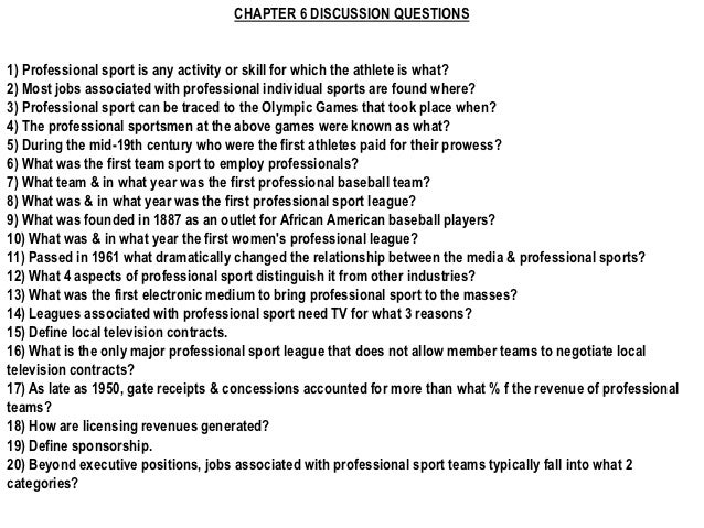 CHAPTER 6 DISCUSSION QUESTIONS1) Professional sport is any activity or skill for which the athlete is what?2) Most jobs as...