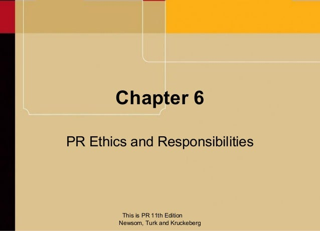 Chapter 6PR Ethics and Responsibilities         This is PR 11th Edition        Newsom, Turk and Kruckeberg