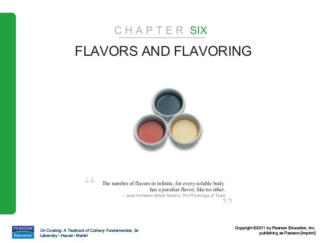 "C H A P T E R SIX                  FLAVORS AND FLAVORING                      ""         The number of flavors in infinite,..."