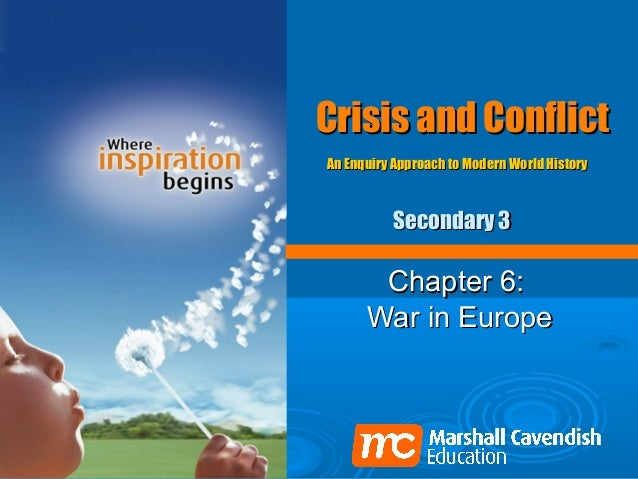Crisis and ConflictAn Enquiry Approach to Modern World History          Secondary 3       Chapter 6:      War in Europe