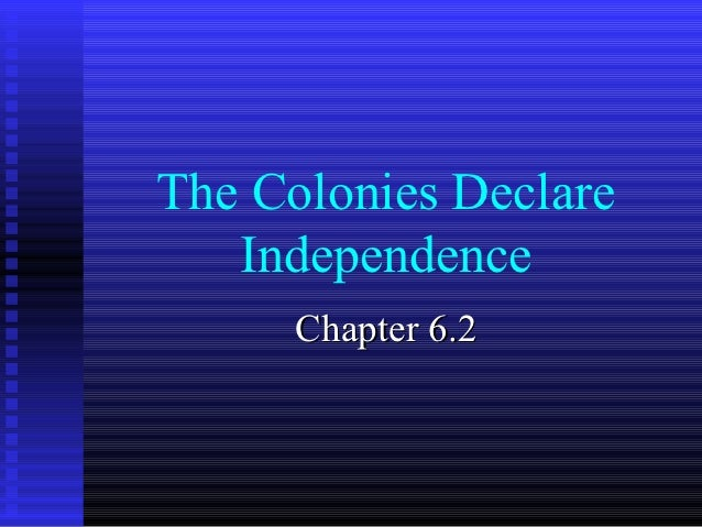The Colonies Declare   Independence      Chapter 6.2