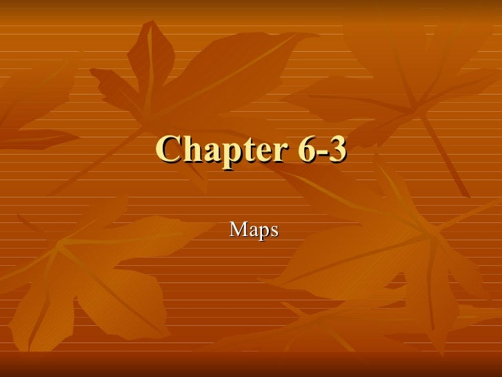 Chapter 6-3 Maps
