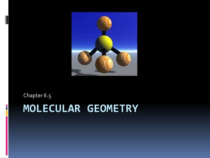 Molecular geometry<br />Chapter 6.5<br />